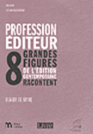 Profession éditeur : 8 grandes figures de l'édition contemporaine racontent